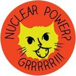 NUCLEAR POWER? GRRRRR!!!