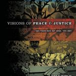 Visions of Peace & Justice Volume 1: San Francisco Bay Area 1974-2007, Over 30 Years of Political Posters from the Archives of Inkworks Press