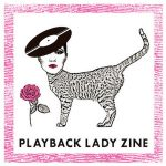 PLAYBACK LADY ZINE japanese ver.