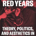The Red Years: Theory, Politics, and Aesthetics in the Japanese '68